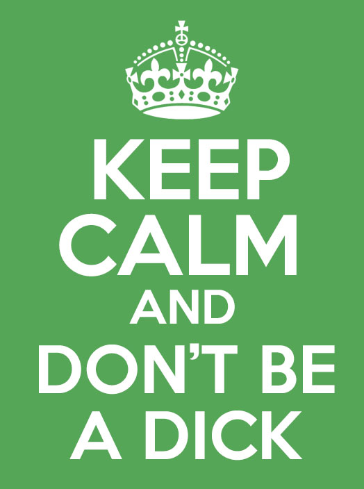 keep calm and dont be a dick