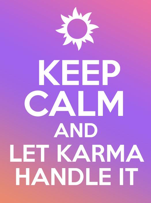 keep calm and let karma handle it