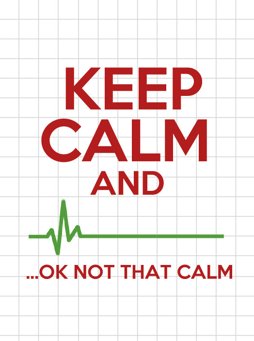 keep calm and ..ok not that calm